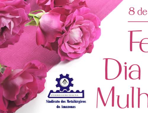 Presidente do Sindmetal-Am convida trabalhadores para comemoração do Dia Internacional da Mulher nesta quinta, 8 de Março