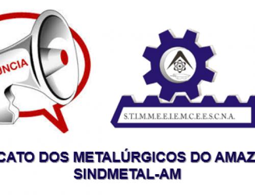 Sindicato dos Metalúrgicos denuncia irregularidades de várias empresas do Polo Industrial de Manaus