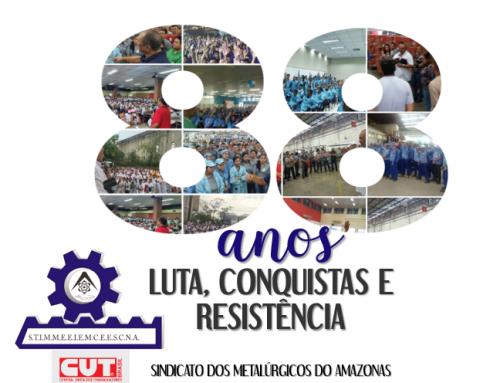 88 anos de luta, conquistas e resistência – Sindicato dos Metalúrgicos do Amazonas
