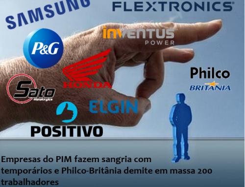 Empresas do PIM fazem sangria com temporários e Philco-Britânia demite em massa 200 trabalhadores